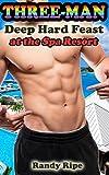 Three Man Deep Hard Feast at the Spa Resort (GAY, SENSUAL, MASSAGE, MMM THREESOME)
