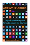 Growth Hacker: Digital Marketing and Advertisement for Startup (growth seo,craigslist marketing,growth hacking strategies,growth hacking ... instagram,growth hacking facebook): Volume 1
