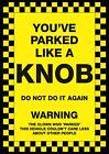 """6 x """"You ve Parked Like a Knob"""" Novelty Joke Parking Ticket Stickers"""