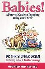 Babies!: A Parents Guide to Enjoying Babys First Year, Green, Christopher, Used;