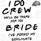 Friends Themed Iron On Tshirt Transfers Hen Night I Do Crew Bride To Be Soulmate