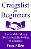 CRAIGSLIST: For Beginners: How to Make Money By Successfully Selling on Craigslist (craigslist business, selling on craigslist, craigslist selling, craigslist marketing) (Making Money for Beginners)